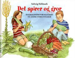 Det spirer og gror - Hagekalender for alle barn og andre nybegynnere(NYNORSK TEKST)