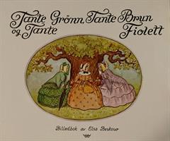 Tante Brun, Tante Grønn og Tante Fiolett