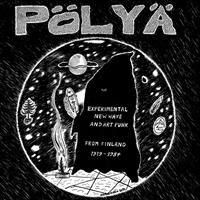 PÖLYÄ-EXPERIMENTAL NEW WAVE AND ART PUNK FROM FINLAND 1979-1984 2LP