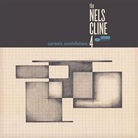 NELS CLINE 4: CURRENTS, CONSTELLATIONS LP