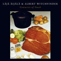 ÄIJÄLÄ LÄJÄ & ALBERT WITCHFINDER: CENTURIES OF YOUTH LP