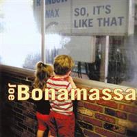 BONAMASSA JOE: SO, IT'S LIKE THAT