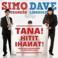 FRANGEN SIMO & DAVE LINDHOLM: TANA! HITIT IHANAT!