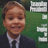 TASAVALLAN PRESIDENTTI:  STILL STRUGGLING FOR FREEDOM-LIVE 2LP