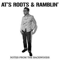AT'S ROOTS & RAMBLIN': NOTES FROM THE BACKWOODS