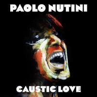 NUTINI PAOLO: CAUSTIC LOVE