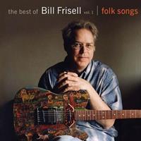 FRISELL BILL: BEST OF BILL FRISELL VOL.1-THE FOLK SONGS