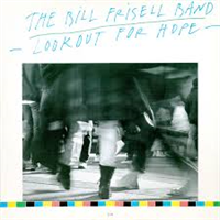 FRISELL BILL BAND: LOOKOUT FOR HOPE (FG)
