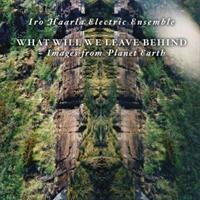 IRO HAARLA ELECTRIC ENSEMBLE: WHAT WILL LEAVE BEHIND LP