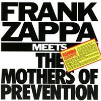 ZAPPA FRANK: MEETS THE MOTHERS OF PREVENTION