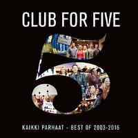 CLUB FOR FIVE: KAIKKI PARHAAT 2003-2016