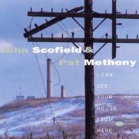 SCOFIELD & METHENY: I CAN SEE YOUR HOUSE OVER HERE