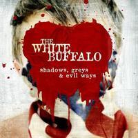 WHITE BUFFALO: SHADOWS, GREYS & EVIL WAYS