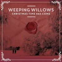 WEEPING WILLOWS: CHRISTMAS TIME HAS COME