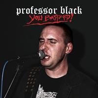 PROFESSOR BLACK: YOU BASTARD!