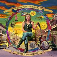 HURRAY FOR THE RIFF RAFF: SMALL TOWN HEROES