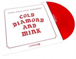 COLD DIAMOND AND MINK: HERE TODAY, GONE TOMORROW-RED LP