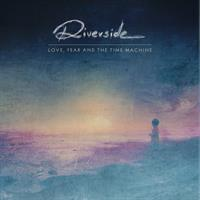 RIVERSIDE: LOVE, FEAR AND THE TIME MACHINE