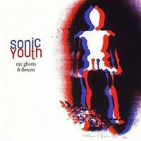 SONIC YOUTH: NYC GHOSTS & FLOWERS LP