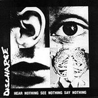 DISCHARGE: HEAR NOTHING SEE NOTHING SAY NOTHING