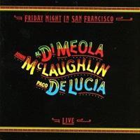 DI MEOLA/DE LUCIA/MCLAUGHLIN: FRIDAY NIGHT IN SAN FRANCISCO