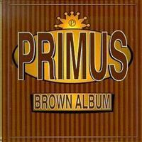 PRIMUS: BROWN ALBUM