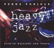 POHJOLA PEKKA: HEAVY JAZZ-LIVE IN TOKYO AND HELSINKI 2CD