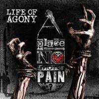 LIFE OF AGONY: A PLACE WHERE THERE'S NO MORE PAIN