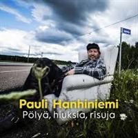 HANHINIEMI PAULI: PÖLYÄ, HIUKSIA, RISUJA