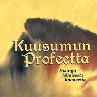 KUUSUMUN PROFEETTA: HUUTOJA HILJAISESTA HUONEESTA