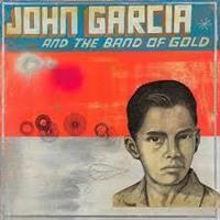 GARCIA JOHN & THE BAND OF GOLD: JOHN GARCIA & THE BAND OF GOLD LP
