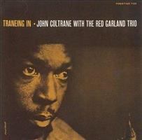 COLTRANE JOHN WITH THE RED GARLAND TRIO: TRANEING IN