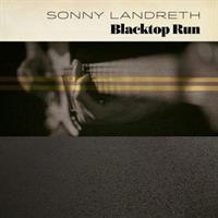 LANDRETH SONNY: BLACKTOP RUN