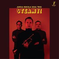 ESKOLA JUKKA SOUL TRIO: STEAMY!