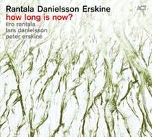 RANTALA, DANIELSSON, ERSKINE: HOW LONG IS NOW? (FG)