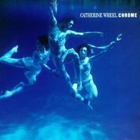 CATHERINE WHEEL: CHROME LP