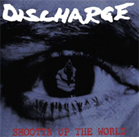 DISCHARGE: SHOOTIN UP THE WORLD
