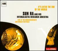 SUN RA INTERGALACTIC RESEARCH ARKESTRA: IT'S AFTER THE END OF THE WORLD (FG)