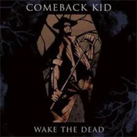 COMEBACK KID: WAKE THE DEAD