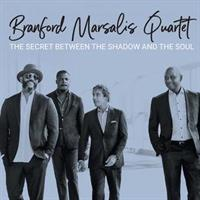 MARSALIS BRANFORD QUARTET: THE SECRET BETWEEN THE SHADOW AND THE SOUL