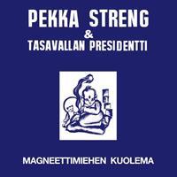 STRENG PEKKA & TASAVALLAN PRESIDENTTI: MAGNEETTIMIEHEN KUOLEMA LP