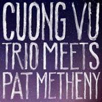 CUONG VU & METHENY PAT: CUONG VU TRIO MEETS PAT METHENY