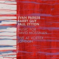 PARKER-GUY-LYTTON: MUSIC FOR DAVID MOSSMAN-LIVE AT VORTEX LONDON (FG)