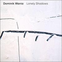 WANIA DOMINIK: LONELY SHADOWS (FG)