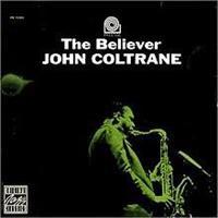 COLTRANE JOHN: THE BELIEVER