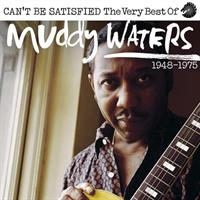 WATERS MUDDY: CAN'T BE SATISFIED-THE VERY BEST OF 1948-1975 2CD