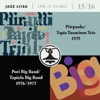 PORI BIG BAND/TAPIOLA BIG BAND/PIIRPAUKE/TAPIO TUOMINEN TRIO: JAZZ-LIISA 15 & 16