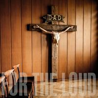 D.A.D.: A PRAYER FOR THE LOUD
