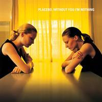PLACEBO: WITHOUT YOU I'M NOTHING