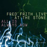 FRED FRITH LIVE AT THE STONE: ALL IS ALWAYS NOW 3CD (FG)